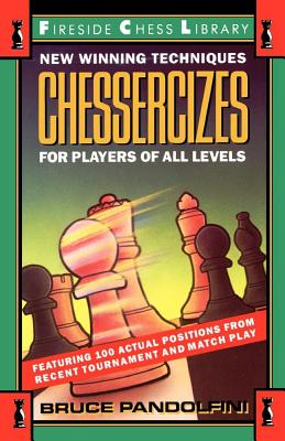 Chessercizes: New Winning Techniques for Players of All Levels - Pandolfini, Bruce