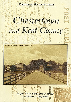 Chestertown and Kent County - Keiser, R Jerry, and Horsey, Patricia Joan O, and Biddle, William A
