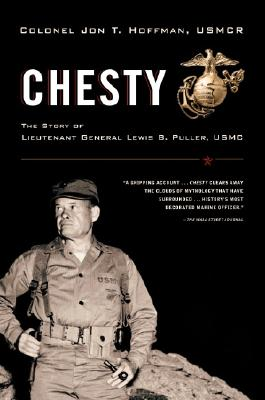 Chesty: The Story of Lieutenant General Lewis B. Puller, USMC - Hoffman, Jon T, LT