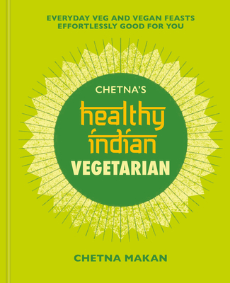 Chetna's Healthy Indian: Vegetarian - Makan, Chetna