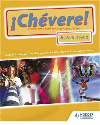 Chevere: Pupils Book Bk. 2: Spanish for Caribbean Secondary Schools - Bankay, Anne-Maria, and Kemchand, Ingrid, and Ramsay, Paulette