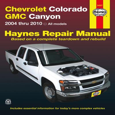 Chevrolet Colorado & GMC Canyon Automotive Repair Manual - Storer, Jay, and Haynes, John H