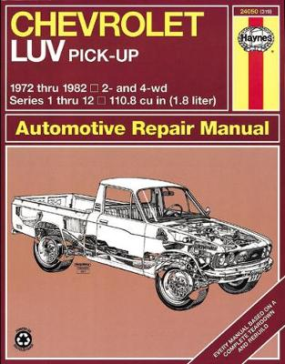Chevrolet Luv Pick-Up, 1972-82 - Haynes, J H, and Coomber, I M, and Chilton Automotive Books