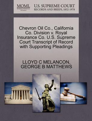 Chevron Oil Co., California Co. Division V. Royal Insurance Co. U.S. Supreme Court Transcript of Record with Supporting Pleadings - Melancon, Lloyd C, and Matthews, George B