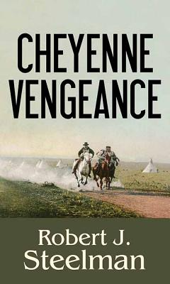 Cheyenne vengeance - Steelman, Robert J