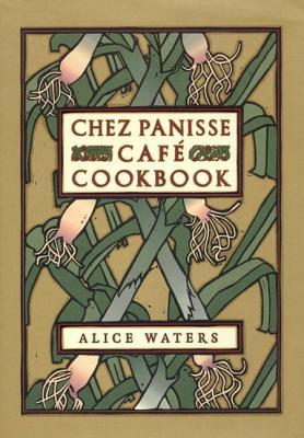 Chez Panisse Cafe Cookbook - Waters, Alice L