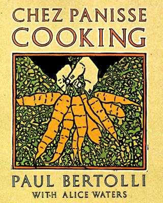 Chez Panisse Cooking: A Cookbook - Bertolli, Paul, and Waters, Alice