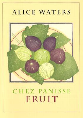 Chez Panisse Fruit - Waters, Alice L