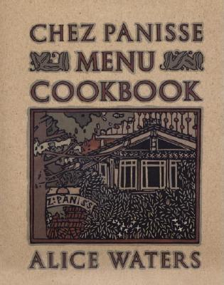 Chez Panisse Menu Cookbook - Waters, Alice
