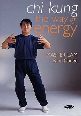 Chi Kung: The Way of Energy - Lam, Kam Chuen