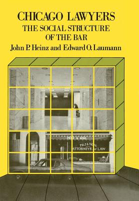Chicago Lawyers: The Social Structure of the Bar - Heinz, John P, and Laumann, Edward O