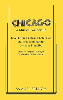 Chicago - Ebb, Fred, and Fosse, Bob, and Kander, John (Composer)