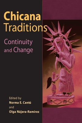Chicana Traditions: Continuity and Change - Cantu, Norma Elia (Editor), and Najera-Ramirez, Olga (Editor)