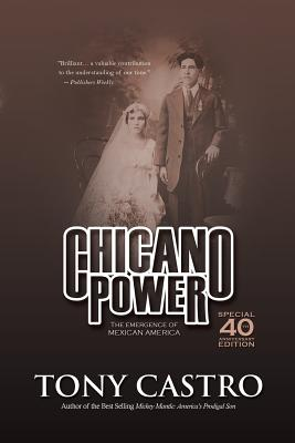 Chicano Power: The Emergence of Mexican America - Castro, Tony