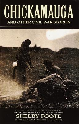 Chickamauga: And Other Civil War Stories - Foote, Shelby (Editor)
