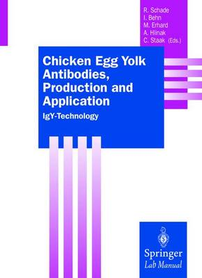Chicken Egg Yolk Antibodies, Production and Application: IGY-Technology - Behn, Irene, and Schade, Rudiger (Editor), and Staak, Christian (Editor)