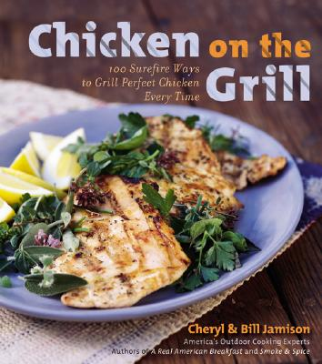 Chicken on the Grill: 100 Surefire Ways to Grill Perfect Chicken Every Time - Jamison, Cheryl Alters, and Jamison, Bill