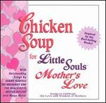 Chicken Soup for Little Souls: Mother's Love