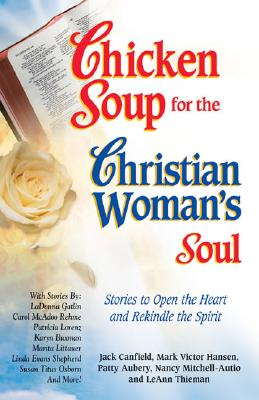 Chicken Soup for the Christian Woman's Soul: Stories to Open the Heart and Rekindle the Spirit - Canfield, Jack, and Hansen, Mark Victor, and Aubery, Patty
