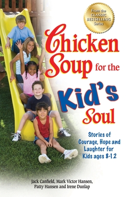 Chicken Soup for the Kid's Soul: Stories of Courage, Hope and Laughter for Kids Ages 8-12 - Canfield, Jack, and Hansen, Mark Victor, and Hansen, Patty