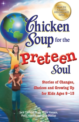 Chicken Soup for the Preteen Soul: Stories of Changes, Choices and Growing Up for Kids Ages 9-13 - Canfield, Jack, and Hansen, Mark Victor, and Hansen, Patty