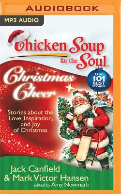 Chicken Soup for the Soul: Christmas Cheer: 101 Stories about the Love, Inspiration, and Joy of Christmas - Canfield, Jack, and Miller, Sandra Burr and Dan John (Read by)