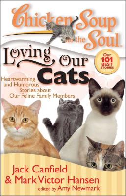 Chicken Soup for the Soul: Loving Our Cats: Heartwarming and Humorous Stories about Our Feline Family Members - Canfield, Jack