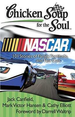Chicken Soup for the Soul: NASCAR: 101 Stories of Family, Fortitude, and Fast Cars - Canfield, Jack, and Hansen, Mark Victor, and Elliott, Cathy