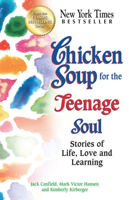 Chicken Soup for the Teenage Soul: Stories of Life, Love and Learning - Canfield, Jack, and Hansen, Mark Victor, and Kirberger, Kimberly