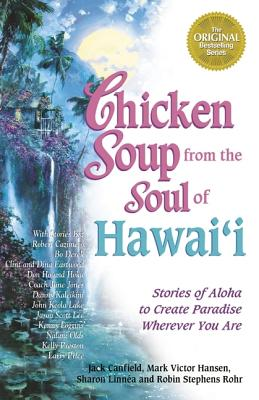 Chicken Soup from the Soul of Hawaii: Stories of Aloha to Create Paradise Wherever You Are - Hill, Donna, and Canfield, Jack, and Hansen, Mark Victor