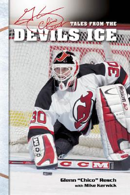 """Chico Resch's Tales from the Devils Ice - Resch, Glenn """"Chico"""", and Kerwick, Mike"""