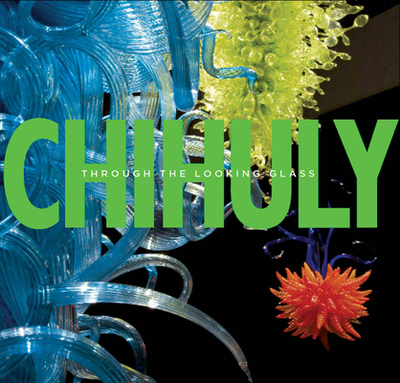 Chihuly - Through the Looking Glass - Ward, Gerald W. R.