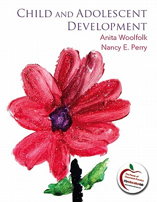 Child and Adolescent Development - Woolfolk, Anita, and Perry, Nancy