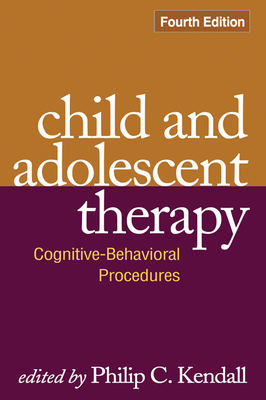 Child and Adolescent Therapy: Cognitive-Behavioral Procedures - Kendall, Philip C, PhD (Editor)