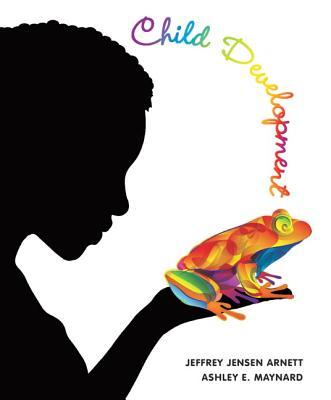 Child Development: A Cultural Approach - Arnett, Jeffrey J, and Maynard, Ashley