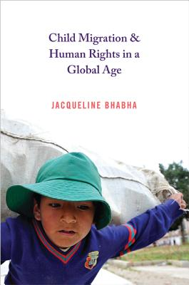 Child Migration & Human Rights in a Global Age - Bhabha, Jacqueline