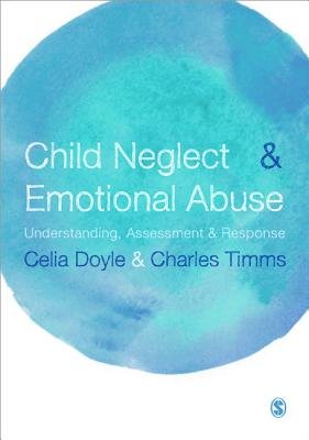 Child Neglect and Emotional Abuse: Understanding, Assessment and Response - Doyle, Celia, and Timms, Charles