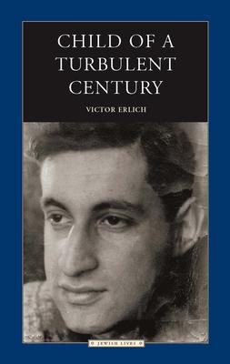 Child of a Turbulent Century - Erlich, Victor, Mr.