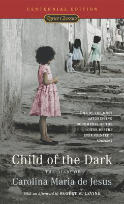 Child of the Dark: The Diary of Carolina Maria de Jesus - de Jesus, Carolina Maria, and St Clair, David (Translated by), and Levine, Robert M (Afterword by)