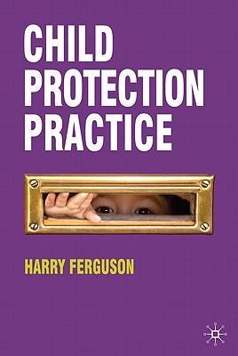 Child Protection Practice - Ferguson, Harry, and Norton, Jim
