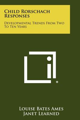 Child Rorschach Responses: Developmental Trends from Two to Ten Years - Ames, Louise Bates, and Learned, Janet, and Metraux, Ruth W