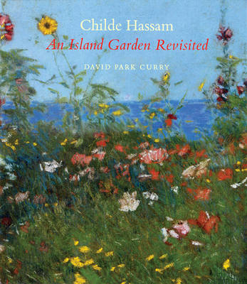 Childe Hassam: An Island Garden Revisited - Curry, David Park