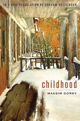 Childhood: An English Translation - Gorky, Maksim, and Hettlinger, Graham (Translated by)