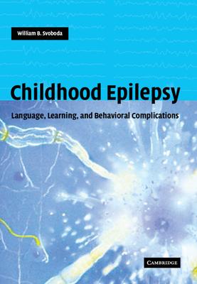 Childhood Epilepsy: Language, Learning and Emotional Complications - Svoboda, William B