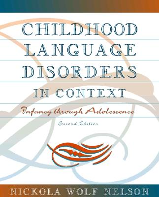 Childhood Language Disorders in Context: Infancy Through Adolescence - Nelson, Nickola W