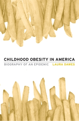Childhood Obesity in America: Biography of an Epidemic - Dawes, Laura