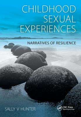 Childhood Sexual Experience: Narratives of Resilience - Hunter, Sally V