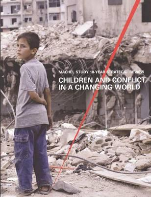 Children and Conflict in a Changing World: Machel Study 10 Year Strategic Review - UNICEF