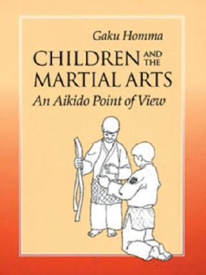Children and the Martial Arts: An Aikido Point of View - Homma, Gaku