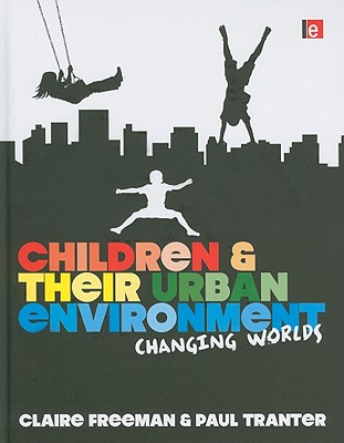 Children and their Urban Environment: Changing Worlds - Freeman, Claire, and Tranter, Paul